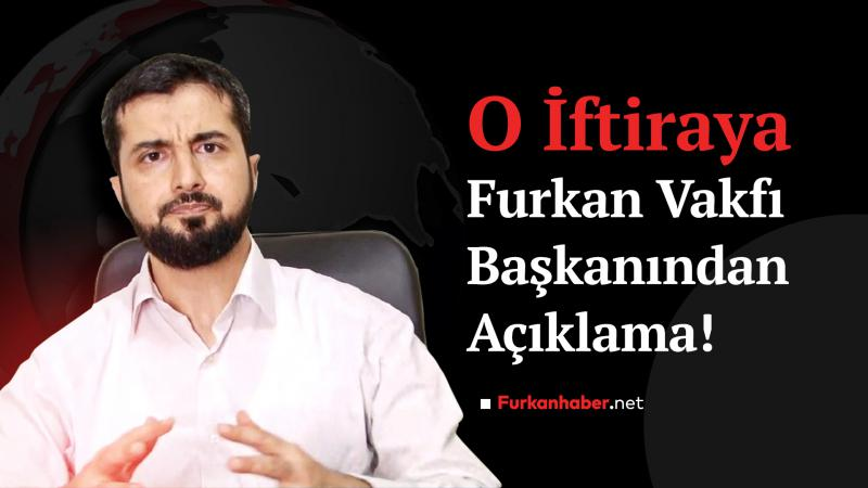 """Adana'da Kaçak Et Operasyonu"""" İftirasına Furkan Vakfı Başkanından Açıklama!"""