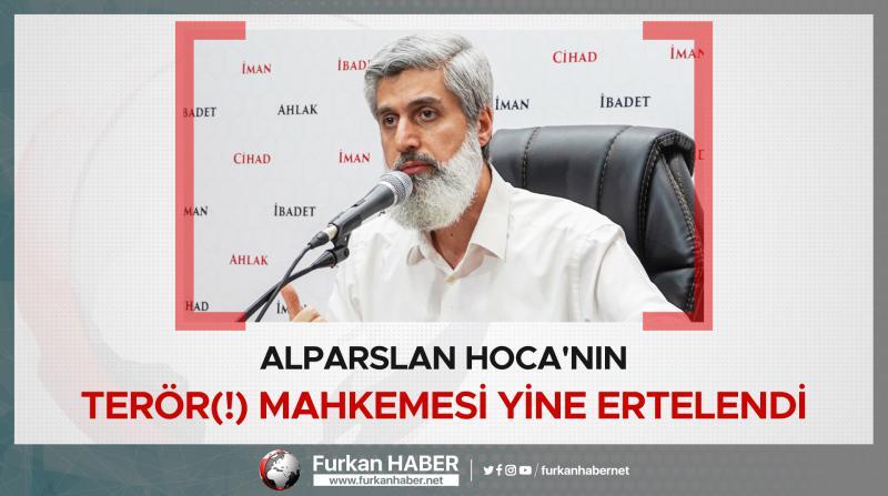 Alparslan Hoca'nın Terör(!) Mahkemesi Yine Ertelendi