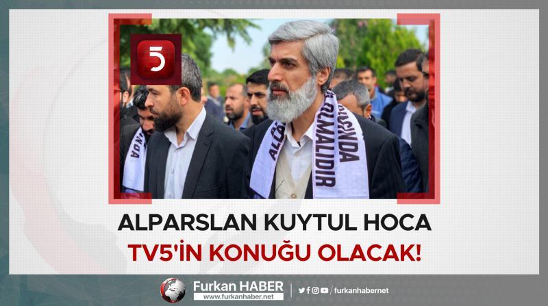 Alparslan Kuytul Hoca TV5'in Konuğu Olacak!