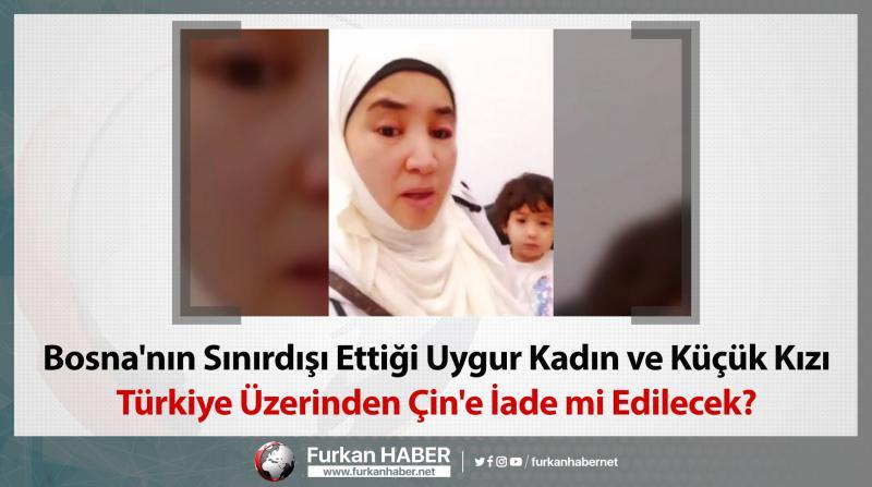 Bosna'nın Sınırdışı Ettiği Uygur Kadın ve Küçük Kızı Türkiye Üzerinden Çin'e İade mi Edilecek?