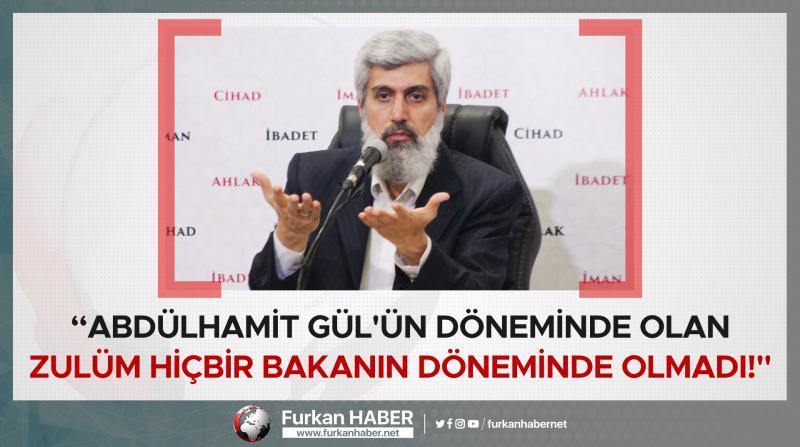 """Alparslan Hoca: """"Abdülhamit Gül'ün döneminde olan zulüm hiçbir bakanın döneminde olmadı!"""""""