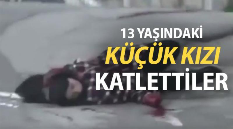 13 yaşındaki kızı katlettiler