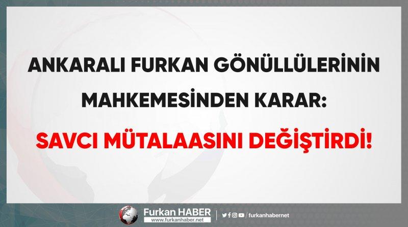 Ankaralı Furkan Gönüllülerinin Mahkemesinden Karar: Savcı Mütalaasını Değiştirdi!