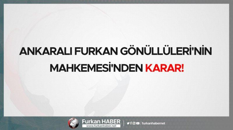 Ankaralı Furkan Gönüllülerinin Mahkemesinden Karar!