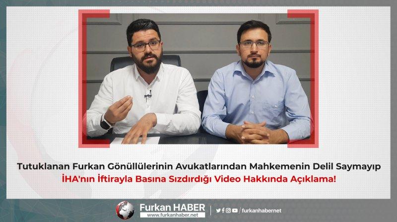 Tutuklanan Furkan Gönüllülerinin Avukatlarından Mahkemenin Delil Saymayıp İHA'nın İftirayla Basına Sızdırdığı Video Hakkında Açıklama!