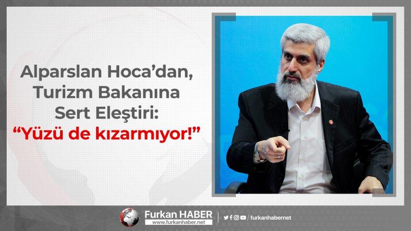 """Alparslan Hoca'dan, Turizm Bakanına Sert Eleştiri: """"Yüzü de kızarmıyor!"""""""