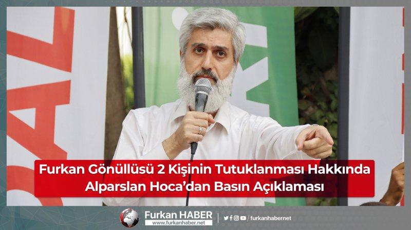 Furkan Gönüllüsü 2 Kişinin Tutuklanması Hakkında Alparslan Hoca'dan Basın Açıklaması