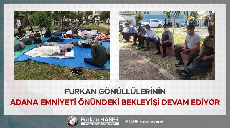 Furkan Gönüllülerinin Adana Emniyeti önündeki bekleyişi devam ediyor