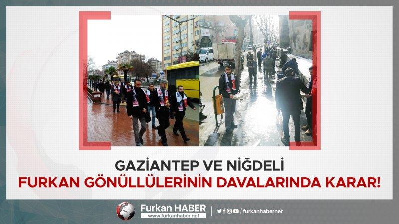 Gaziantep ve Niğdeli Furkan Gönüllülerinin Davalarında Karar!