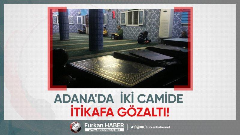 Adana'da iki camide itikafa gözaltı!