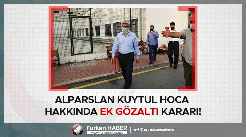 Alparslan Kuytul Hoca Hakkında Ek Gözaltı Kararı!