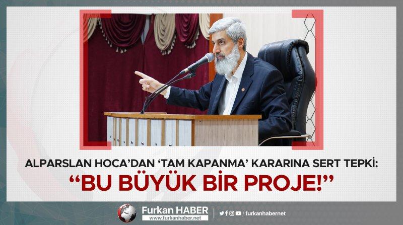 """Alparslan Hoca'dan 'Tam kapanma' kararına sert tepki: """"Bu büyük bir proje!"""""""