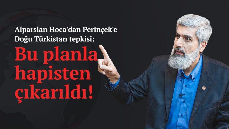 Alparslan Hoca'dan Perinçek'e Doğu Türkistan tepkisi: Bu planla hapisten çıkarıldı!