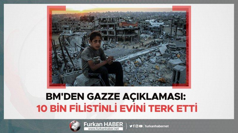 BM'den Gazze açıklaması: 10 bin Filistinli evini terk etti