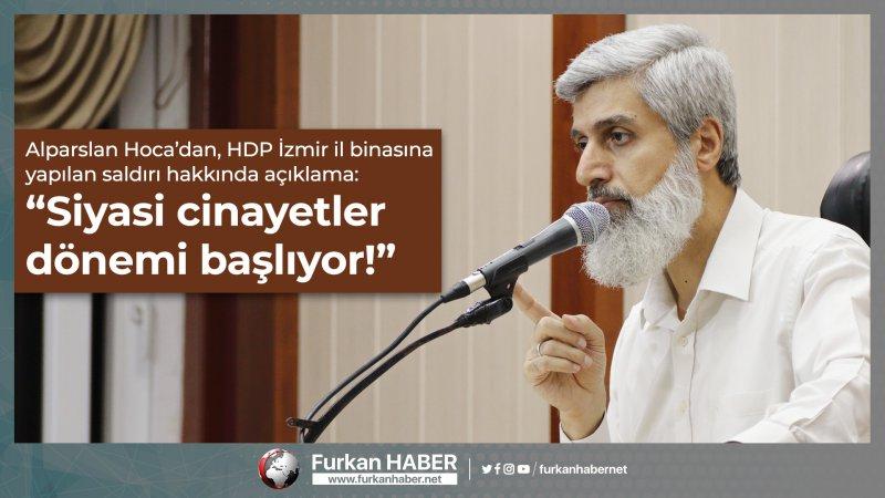 """Alparslan Kuytul Hoca, HDP İzmir İl Başkanlığı'na yapılan saldırı hakkında: """"Siyasi cinayetler dönemi başlıyor!"""""""