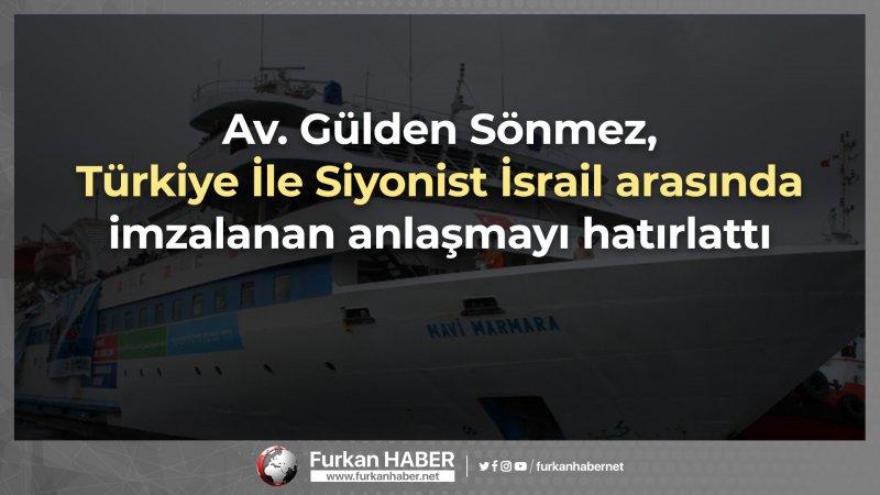 Av. Gülden Sönmez, Türkiye İle Siyonist İsrail arasında imzalanan anlaşmayı hatırlattı