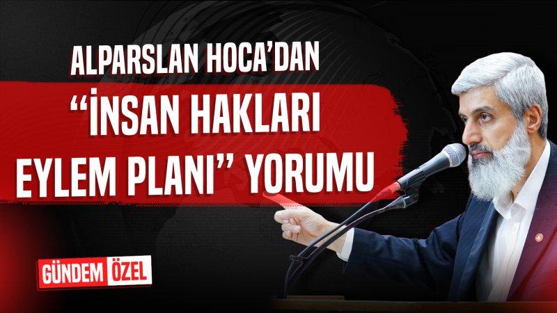 Alparslan Hoca Yargı Reformu İnsan Hakları Eylem Planı hakkında değerlendirmede bulundu