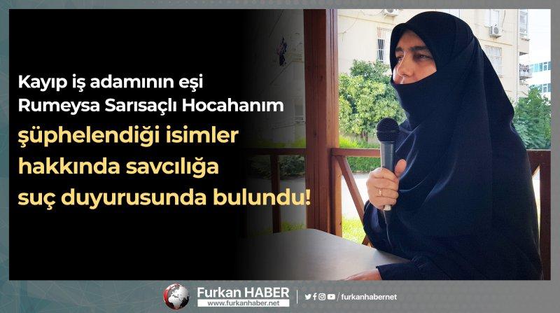 Kayıp iş adamının eşi Rumeysa Sarısaçlı Hocahanım şüphelendiği isimler hakkında savcılığa suç duyurusunda bulundu!