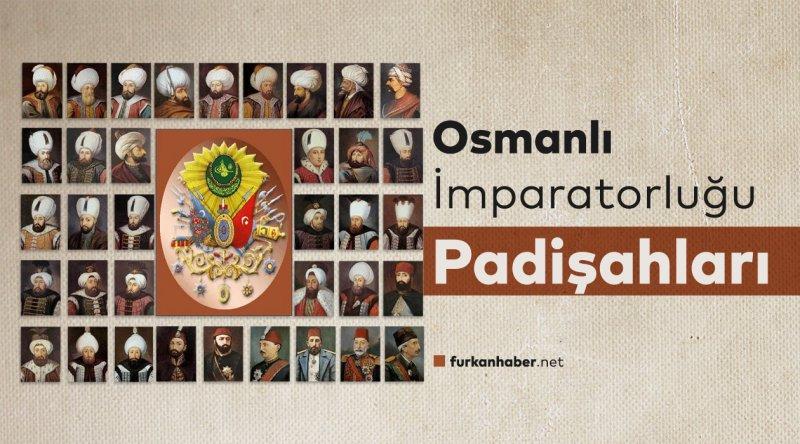 Yüzlerce Yıl Ayakta Duran Osmanlı İmparatorluğu'nun Padişahları Kimlerdir?