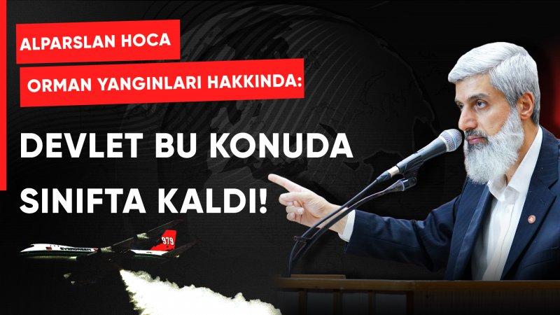 Alparslan Hoca, yanan ormanlar hakkında: Devlet bu konuda sınıfta kaldı!