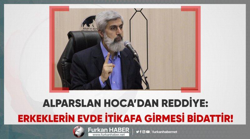 """Alparslan Hoca'dan 'Evlerde itikâfa girme' Fetvasına Reddiye: """"Asla caiz olamaz, bu bidattir!"""""""