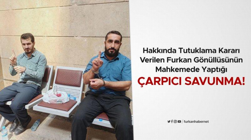Hakkında Tutuklama Kararı Verilen Furkan Gönüllüsünün Mahkemede Yaptığı Çarpıcı Savunma!