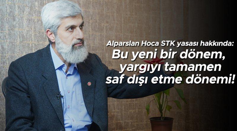 Alparslan Hoca STK yasası hakkında: Bu yeni bir dönem, yargıyı tamamen saf dışı etme dönemi!