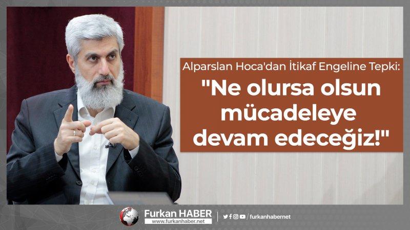 """Alparslan Hoca'dan İtikaf Engeline Tepki: """"Ne olursa olsun mücadeleye devam edeceğiz!"""""""