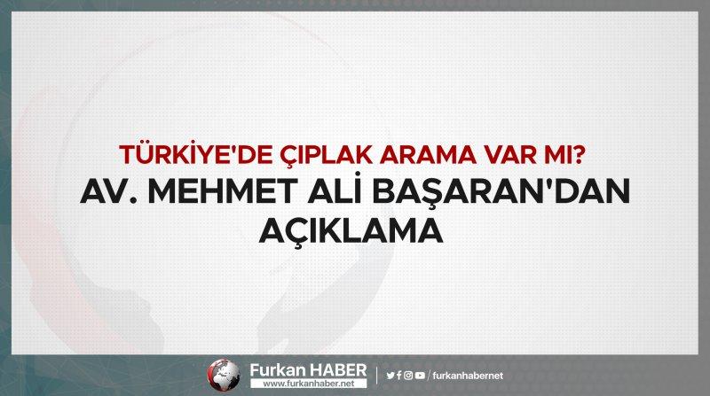 Türkiye'de çıplak arama var mı? Av. Mehmet Ali Başaran'dan açıklama