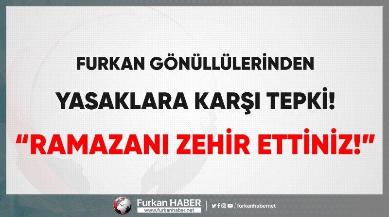 """Furkan Gönüllülerinden Yasaklara Karşı """"Ramazanı Zehir Ettiniz"""" Tepkisi!"""