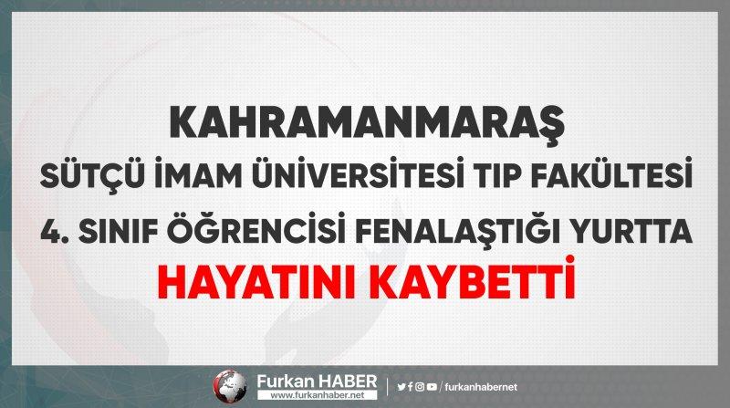 Kahramanmaraş'ta Tıp Fakültesi öğrencisi genç kız fenalaştığı yurtta hayatını kaybetti