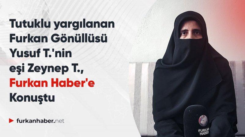 Tutuklu yargılanan Furkan Gönüllüsü Yusuf T.'nin eşi Zeynep T., Furkan Haber'e Konuştu