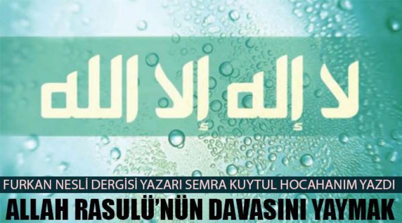 Allah Rasulü'nün Davasını Yaymak