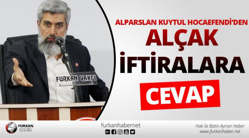 Alparslan Kuytul Hocaefendi'den Alçak İftiralara Cevap