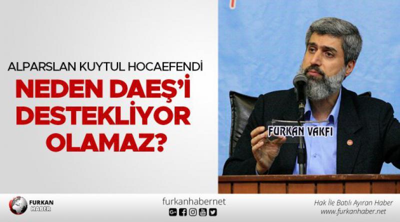 Alparslan Kuytul Hocaefendi neden DAEŞ'i destekliyor olamaz?