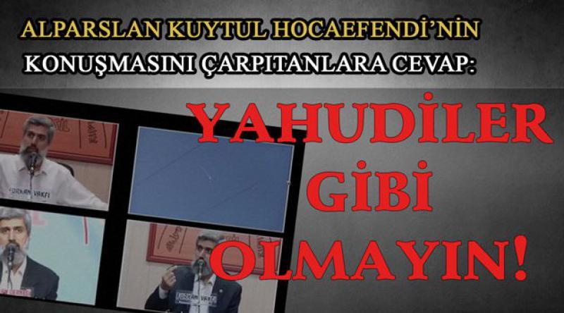 Alparslan Kuytul Hocaefendi'nin Konuşmasını Çarpıtanlara Cevap: