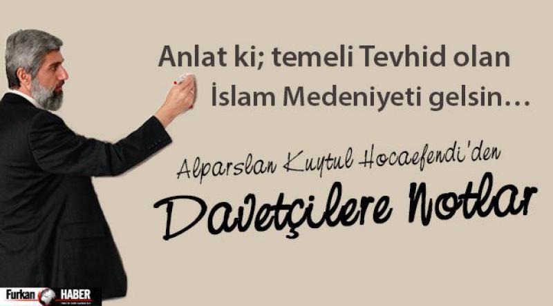 Anlat ki; temeli Tevhid olan İslam Medeniyeti gelsin…