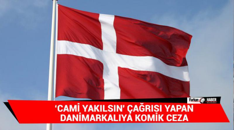 'Cami Yakılsın' çağrısı yapan Danimarkalıya komik ceza