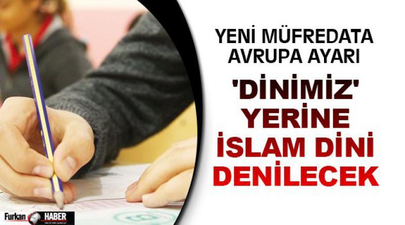 'Dinimiz' yerine İslam dini denilecek