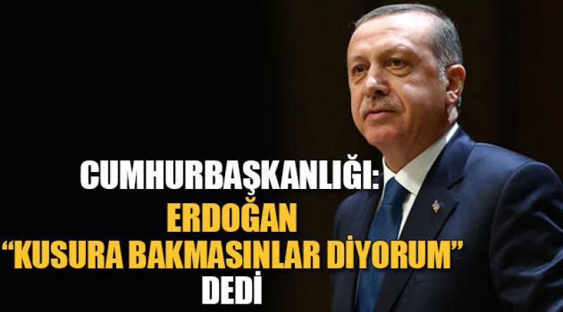 """Erdoğan """"Kusura bakmasınlar diyorum"""" dedi"""