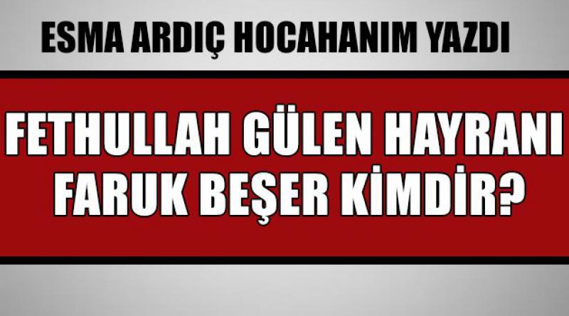 Fethullah Gülen Hayranı Faruk Beşer Kimdir?