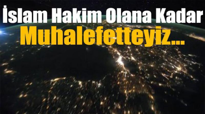İslam Hakim Olana Kadar Muhalefetteyiz…