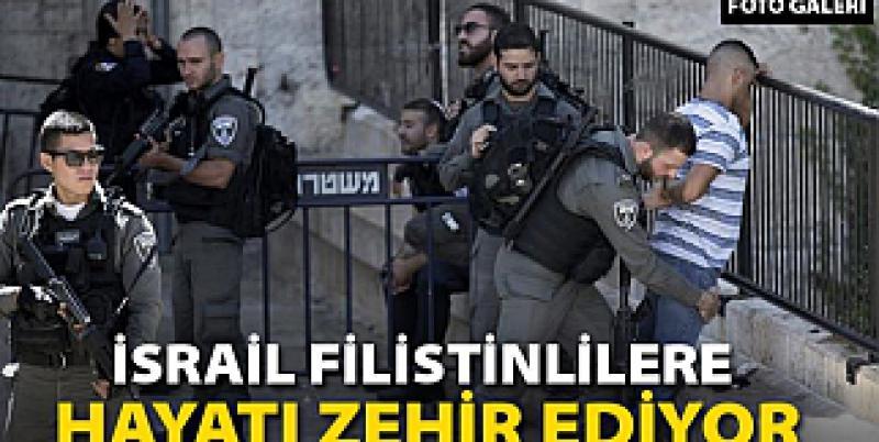 İsrail Filistinlilere hayatı zehir ediyor