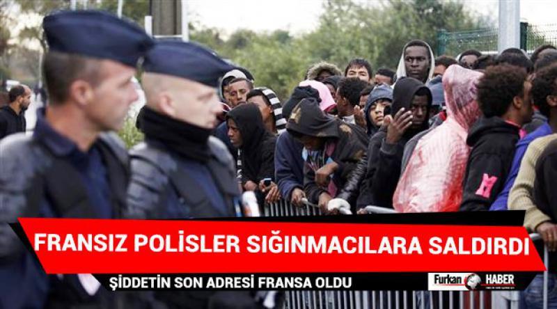 Fransız polisler sığınmacılara saldırdı
