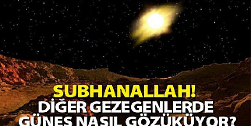 Subhanallah! Diğer gezegenlerde güneş nasıl gözüküyor?